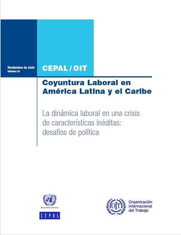 Informe CEPAL-OIT: Coyuntura Laboral en América Latina y el Caribe (nº23): La dinámica laboral en una crisis de características inéditas: desafíos de política